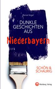 Dunkle Geschichten aus Niederbayern