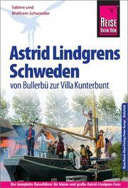 Astrid Lindgrens Schweden - von Bullerbü zur Villa Kunterbunt