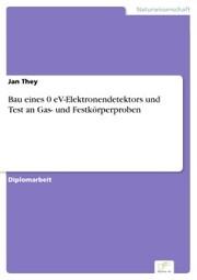Bau eines 0 eV-Elektronendetektors und Test an Gas- und Festkörperproben