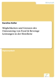 Möglichkeiten und Grenzen des Outsourcing von Food & Beverage Leistungen in der Hotellerie