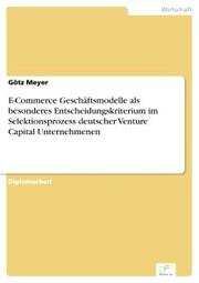 E-Commerce Geschäftsmodelle als besonderes Entscheidungskriterium im Selektionsprozess deutscher Venture Capital Unternehmenen