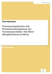Tourismusorganisation und Destinationsmanagement des Tourismusproduktes 'Die Rhön' (Biosphärenreservat Rhön)
