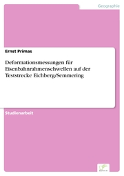 Deformationsmessungen für Eisenbahnrahmenschwellen auf der Teststrecke Eichberg/Semmering