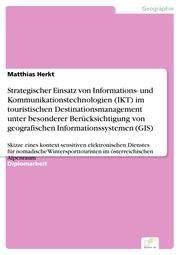 Strategischer Einsatz von Informations- und Kommunikationstechnologien (IKT) im touristischen Destinationsmanagement unter besonderer Berücksichtigung von geografischen Informationssystemen (GIS)