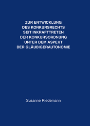 Zur Entwicklung des Konkursrechts seit Inkrafttreten der Konkursordnung unter dem Aspekt der Gläubigerautonomie