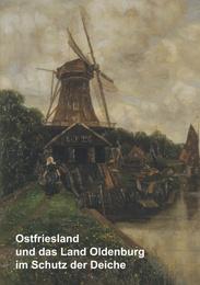 Ostfriesland und das Land Oldenburg im Schutz der Deiche und weitere wasserhistorische Beiträge
