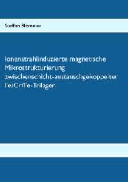 Ionenstrahlinduzierte magnetische Mikrostrukturierung zwischenschicht-austauschgekoppelter Fe/Cr/Fe-Trilagen