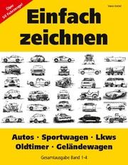 Einfach zeichnen: Autos, LKWs, Sportwagen, Oldtimer, Geländewagen. Gesamtausgabe Band 1-4