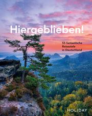 Hiergeblieben! - 55 fantastische Reiseziele in Deutschland
