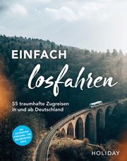 HOLIDAY Reisebuch: Einfach losfahren. 55 traumhafte Zugreisen in und ab Deutschland