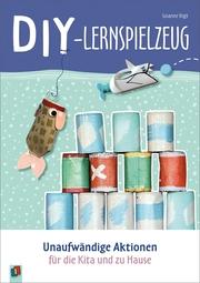 DIY-Lernspielzeug - Unaufwändige Aktionen für die Kita und zu Hause