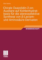 Chirale Oxazolidin-2-on-Auxiliare auf Kohlenhydratbasis für die stereoselektive Synthese von ß-Lactam- und Aminosäure-Derivaten