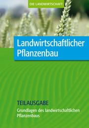 Landwirtschaftlicher Pflanzenbau: Grundlagen des landwirtschaftlichen Pflanzenbaus (Teilausgabe) - Cover