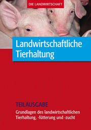 Landwirtschaftliche Tierhaltung: Grundl. zur landwirtschaftl. Tierhaltung,-fütterung und -zucht (Teilausgabe)