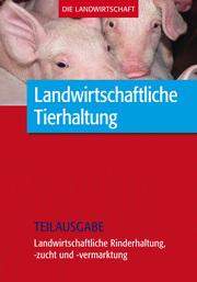 Landwirtschaftliche Tierhaltung: Landwirtschaftliche Rinderhaltung,-zucht und -vermarktung (Teilausgabe)