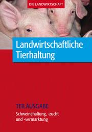 Landwirtschaftliche Tierhaltung: Schweinehaltung,-zucht und -vermarktung (Teilausgabe)