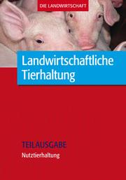 Landwirtschaftliche Tierhaltung: Nutztierhaltung (Teilausgabe)