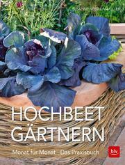 Hochbeet-Gärtnern Monat für Monat