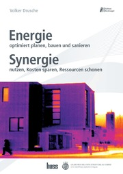 Energie optimiert planen, bauen und sanieren. Synergie nutzen, Kosten sparen, Resourcen schonen