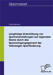 Langfristige Unterstützung von Sportveranstaltungen auf regionaler Ebene durch das Sponsoringengagement der Volkswagen Sportförderung
