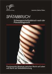 Spätabbruch: Schwangerschaftsabbruch nach der Pränataldiagnostik