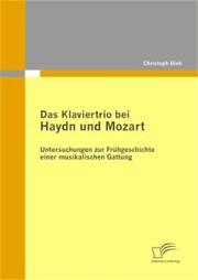 Das Klaviertrio bei Haydn und Mozart: Untersuchungen zur Frühgeschichte einer musikalischen Gattung