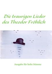 Die traurigen Lieder des Theodor Fröhlich