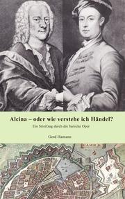 Alcina - oder wie verstehe ich Händel?
