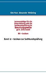 Lernvorschläge für die Unterrichtung und die Sachkundeprüfung im Bewachungsgewerbe gem. Paragraph 34a GewO 12 - XII, Lexikon
