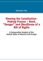 Viewing the Constitution-Making Process - Need,'Danger' and (Non)Sense of a Bill of Rights