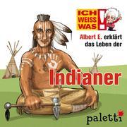 Ich weiß was - Albert E. erklärt das Leben der Indianer