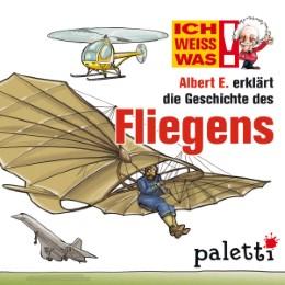 Ich weiß was - Albert E. erklärt die Geschichte des Fliegens