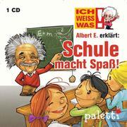 Ich weiß was - Albert E. erklärt: Schule macht Spaß!