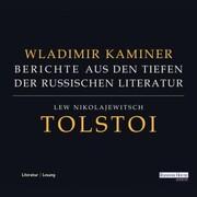 Tolstoi - Berichte aus den Tiefen der russischen Literatur