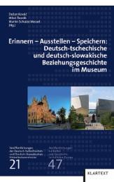 Erinnern - Ausstellen - Speichern: Deutsch-tschechische und deutsch-slowakische Beziehungsgeschichte im Museum