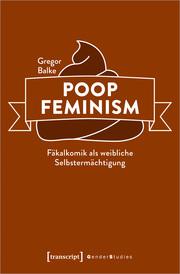 Poop Feminism - Fäkalkomik als weibliche Selbstermächtigung