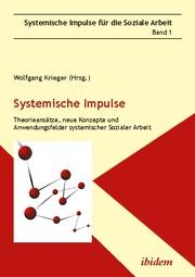 Systemische Impulse - Theorieansätze, neue Konzepte und Anwendungsfelder systemischer Sozialer Arbeit