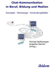 Chat-Kommunikation in Beruf, Bildung und Medien: Konzepte - Werkzeuge - Anwendungsfelder