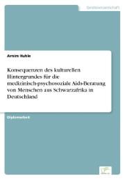 Konsequenzen des kulturellen Hintergrundes für die medizinisch-psychosoziale Aids-Beratung von Menschen aus Schwarzafrika in Deutschland
