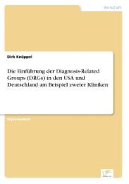 Die Einführung der Diagnosis-Related Groups (DRGs) in den USA und Deutschland am Beispiel zweier Kliniken