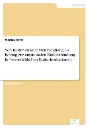 Von Kultur zu Kult: Merchandising als Beitrag zur emotionalen Kundenbindung in österreichischen Kulturinstitutionen