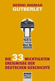 Die 33 wichtigsten Ereignisse der deutschen Geschichte