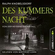 Des Kummers Nacht - Von der Heydens erster Fall - Von der Heyden-Reihe, Teil 1 (Ungekürzt)