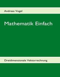 Mathematik Einfach: Dreidimensionale Vektorrechnung