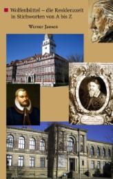 Wolfenbüttel - die Residenzzeit in Stichworten von A bis Z
