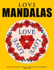 Love Mandalas - Beautiful love mandalas for colouring in, dreaming, relaxation and meditation