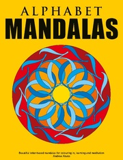 Alphabet Mandalas - Beautiful letter-based mandalas for colouring in, learning and meditation