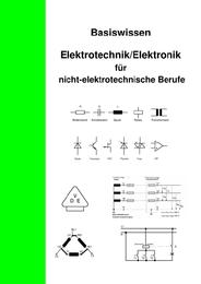 Basiswissen Elektrotechnik/Elektronik für nicht-elektrotechnische Berufe