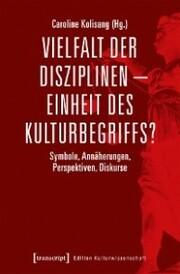 Vielfalt der Disziplinen - Einheit des Kulturbegriffs?