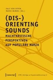 (Dis-)Orienting Sounds - Machtkritische Perspektiven auf populäre Musik